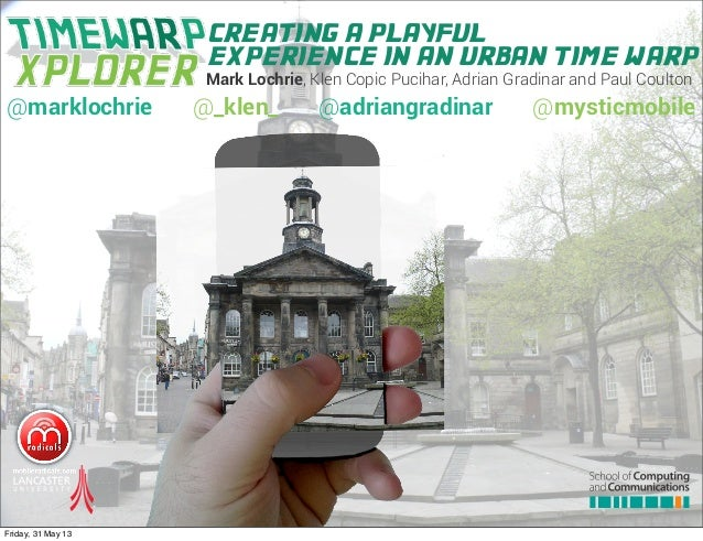 Mark Lochrie, Klen Copic Pucihar, Adrian Gradinar and Paul Coultoncreating a playfulexperience in an urban time warp@markl...