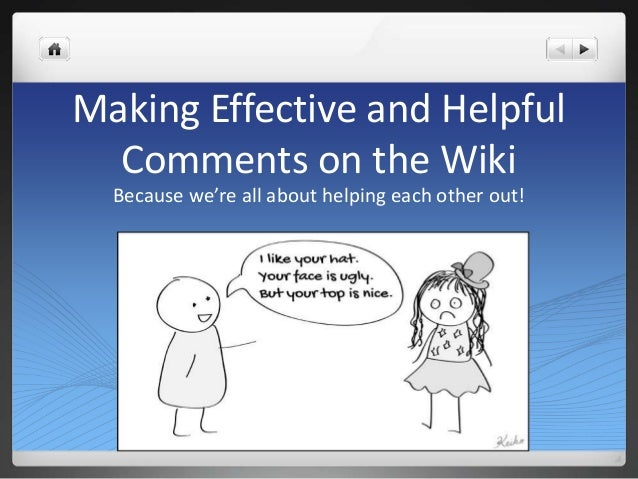 Making Effective and Helpful  Comments on the Wiki  Because we're all about helping each other out!