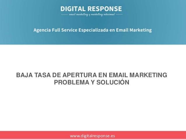 BAJA TASA DE APERTURA EN EMAIL MARKETING PROBLEMA Y SOLUCIÓN  www.digitalresponse.es