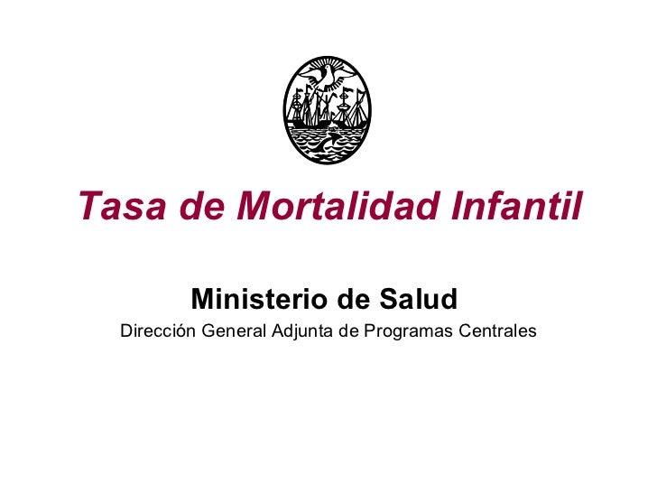 Tasa de Mortalidad Infantil Ministerio de Salud   Dirección General Adjunta de Programas Centrales