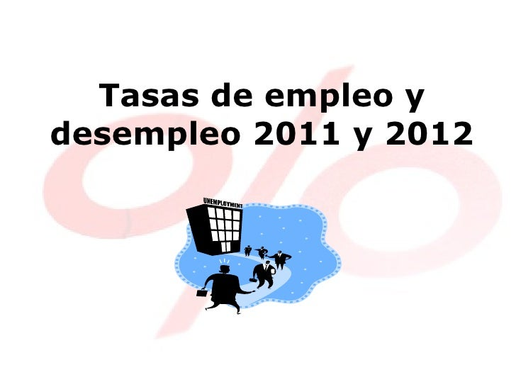 Tasas de empleo ydesempleo 2011 y 2012