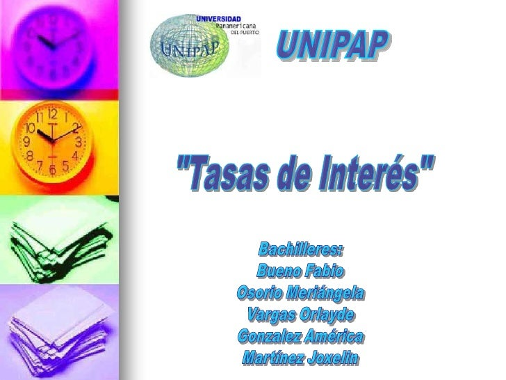 """UNIPAP<br />""""Tasas de Interés""""<br />Bachilleres:<br />Bueno Fabio<br />Osorio Meriángela<br />Vargas Orlayde<br />Gonzalez..."""