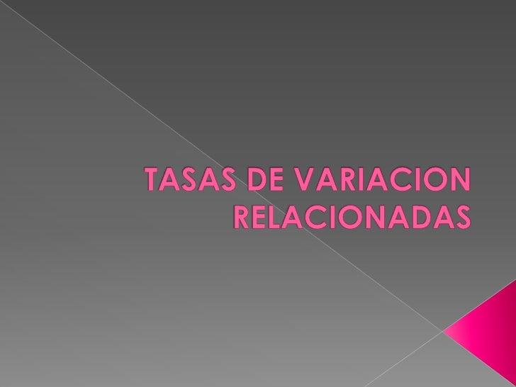 TASAS DE VARIACION RELACIONADAS <br />
