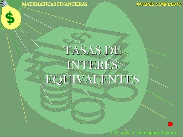 MATEMÁTICAS FINANCIERAS              INTERÉS COMPUESTO          TASAS DE          INTERÉS        EQUIVALENTES             ...