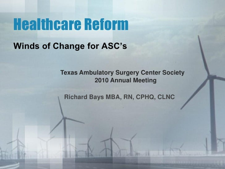 """Healthcare ReformWinds of Change for ASC""""s          Texas Ambulatory Surgery Center Society                   2010 Annual ..."""