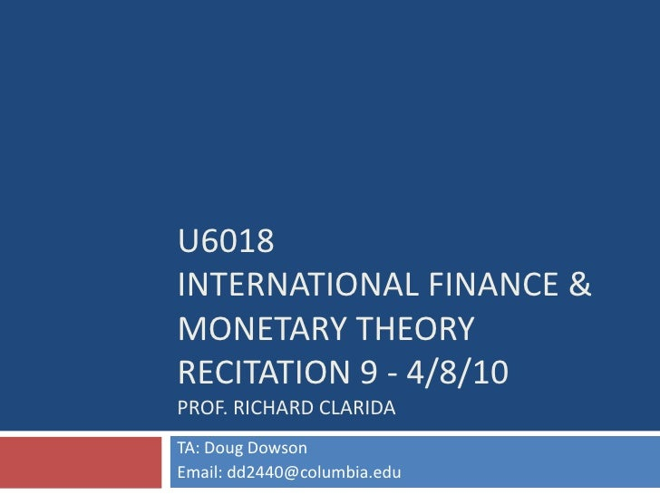 U6018International Finance & Monetary TheoryRecitation 9 - 4/8/10Prof. richardclarida<br />TA: Doug Dowson<br />Email: dd2...