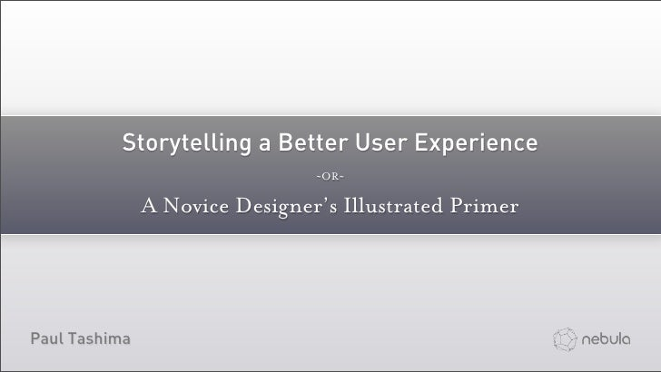 Storytelling a Better User Experience                                ~OR~               A Novice Designer's Illustrated Pr...