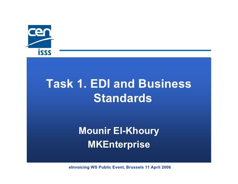 Task 1. EDI and Business         Standards         Mounir El-Khoury         MKEnterprise     eInvoicing WS Public Event, B...