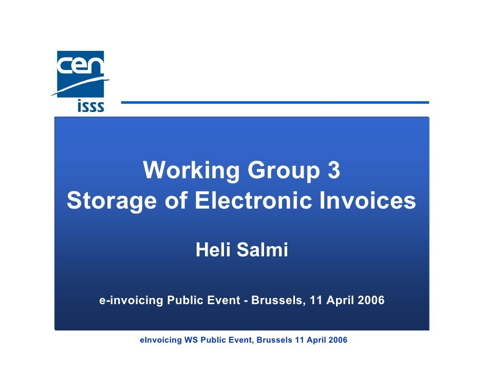 Working Group 3 Storage of Electronic Invoices                       Heli Salmi    e-invoicing Public Event - Brussels, 11...