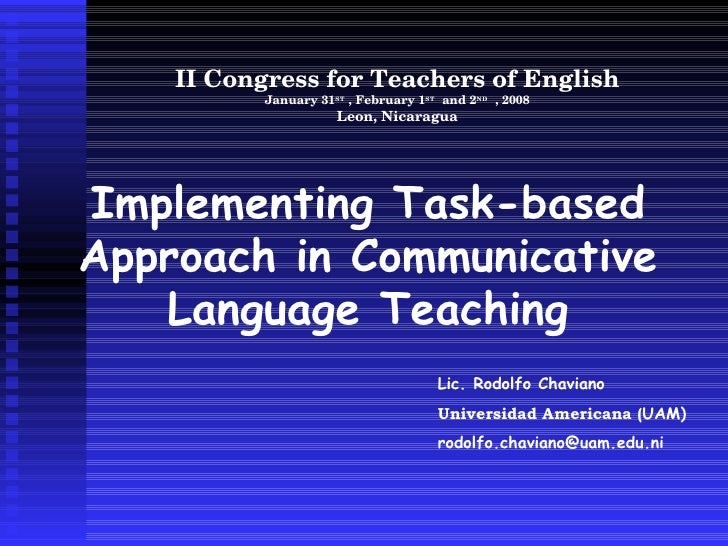 II Congress for Teachers of English January 31 ST  , February 1 ST   and 2 ND   , 2008 Leon, Nicaragua Implementing Task-b...