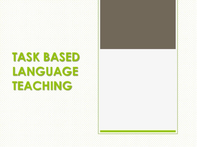 TASK BASED LANGUAGE TEACHING