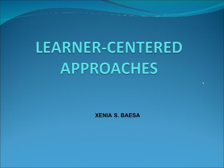 Learner- Centered Approaches