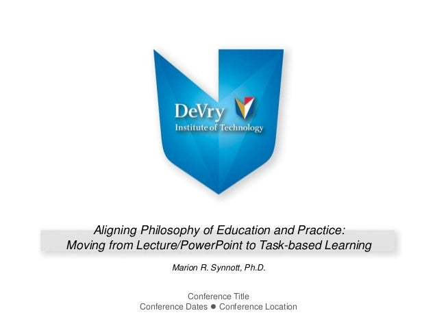 Aligning Philosophy of Education and Practice:Moving from Lecture/PowerPoint to Task-based Learning                   Mari...