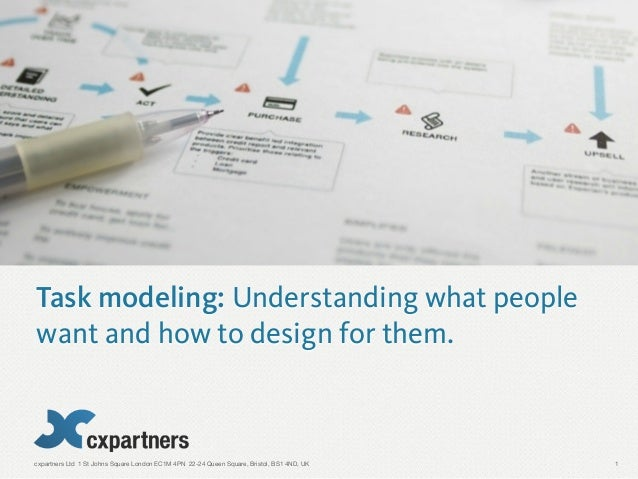 cxpartners Ltd 1 St Johns Square London EC1M 4PN 22-24 Queen Square, Bristol, BS1 4ND, UKTask modeling: Understanding what...