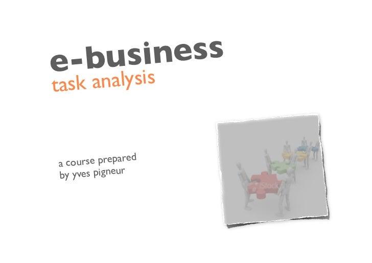 e-bus iness tas k analysis   ac ourse prepared                r by yves pigneu