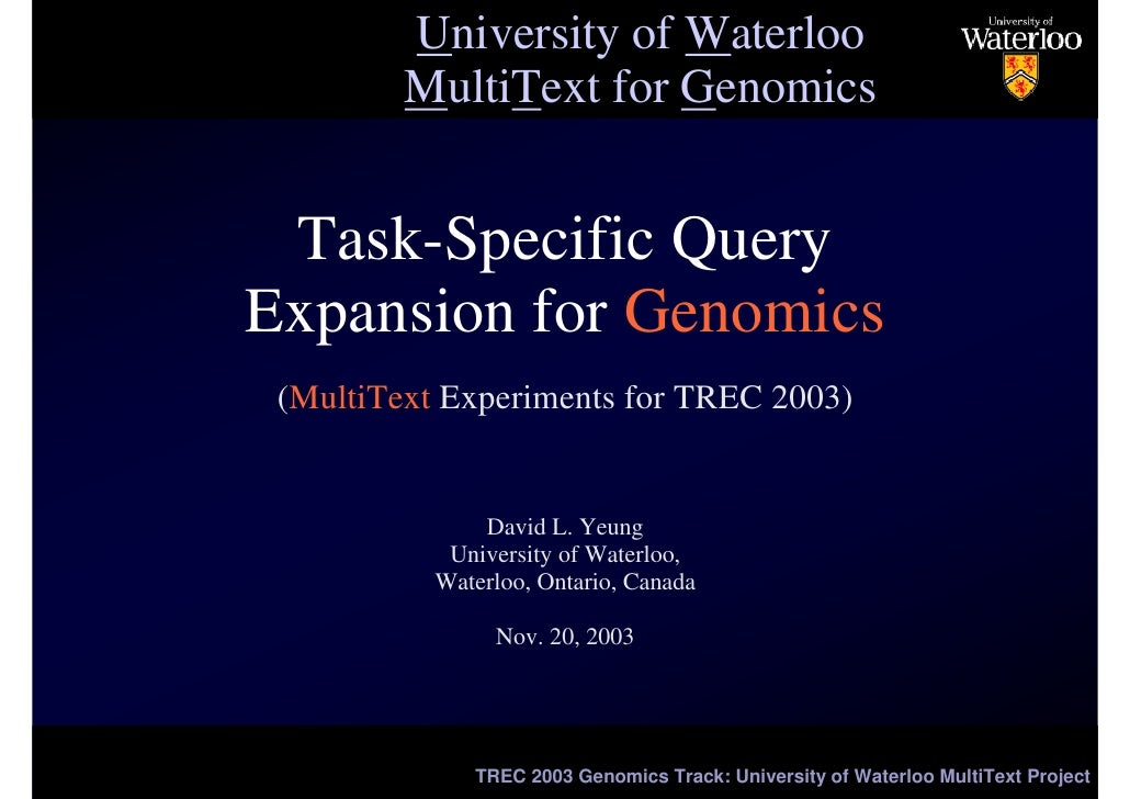 University of Waterloo          MultiText for Genomics    Task-Specific Query Expansion for Genomics  (MultiText Experimen...