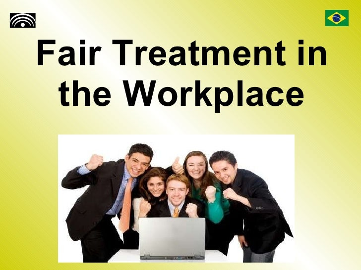 Fair Treatment In The Workplace 2