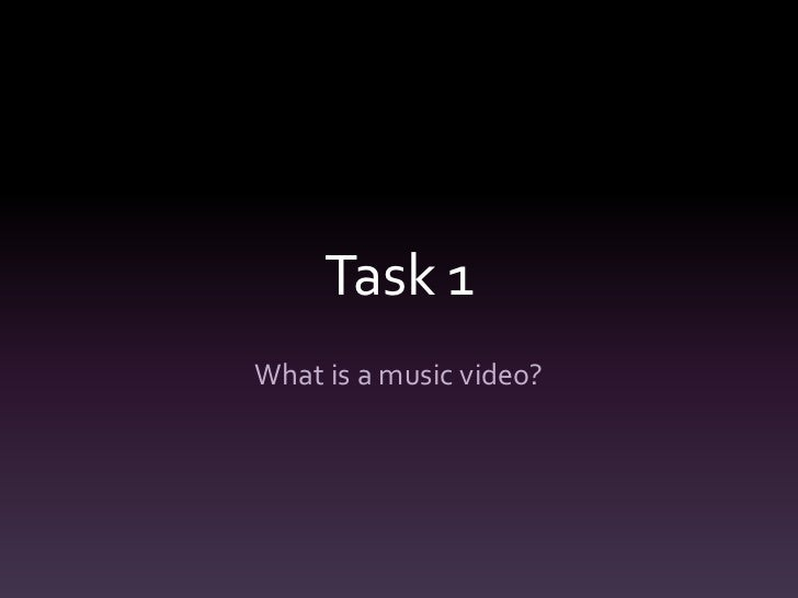 Task 1What is a music video?