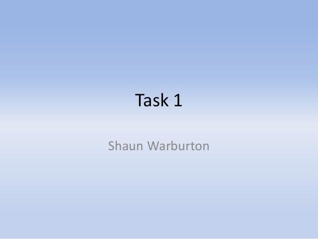 Task 1Shaun Warburton