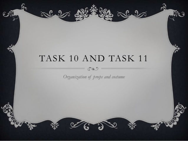 TASK 10 AND TASK 11    Organization of props and costume