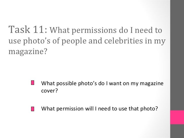 Task 11: What permissions do I need touse photo's of people and celebrities in mymagazine?        What possible photo's do...