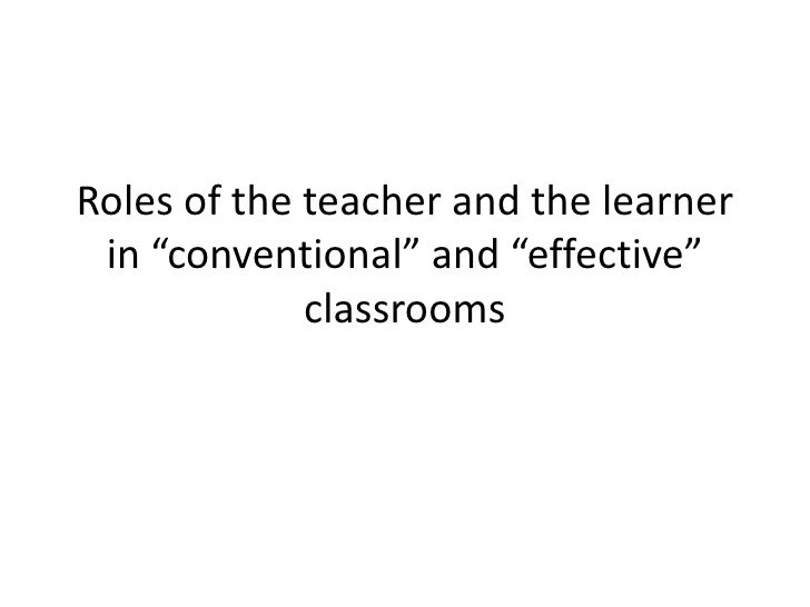 """Roles of the teacher and the learner in """"conventional"""" and """"effective"""" classrooms<br />"""
