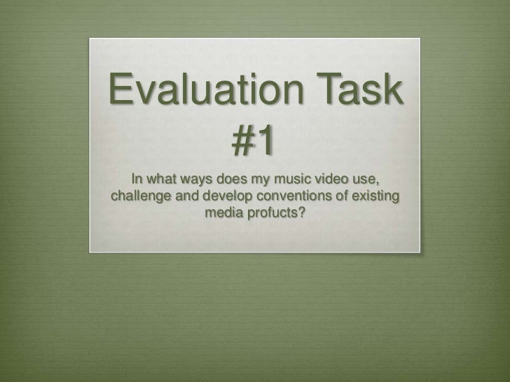 Evaluation Task      #1   In what ways does my music video use,challenge and develop conventions of existing              ...