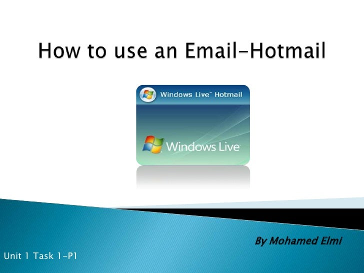 How to use an Email-Hotmail<br />Unit 1 Task 1-P1 <br />By Mohamed Elmi<br />