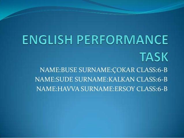 NAME:BUSE SURNAME:ÇOKAR CLASS:6-B NAME:SUDE SURNAME:KALKAN CLASS:6-B NAME:HAVVA SURNAME:ERSOY CLASS:6-B