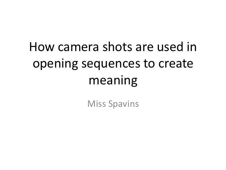 How camera shots are used inopening sequences to create         meaning         Miss Spavins