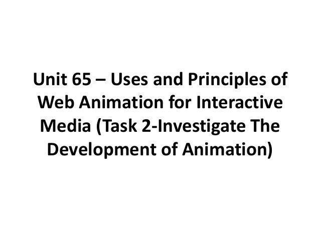 Unit 65 – Uses and Principles ofWeb Animation for Interactive Media (Task 2-Investigate The Development of Animation)