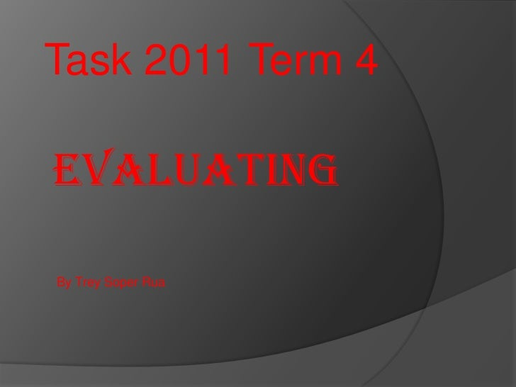 Task 2011 Term 4EvaluatingBy Trey Soper Rua