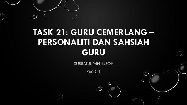 TASK 21: GURU CEMERLANG – PERSONALITI DAN SAHSIAH GURU DURRATUL 'AIN JUSOH P66311
