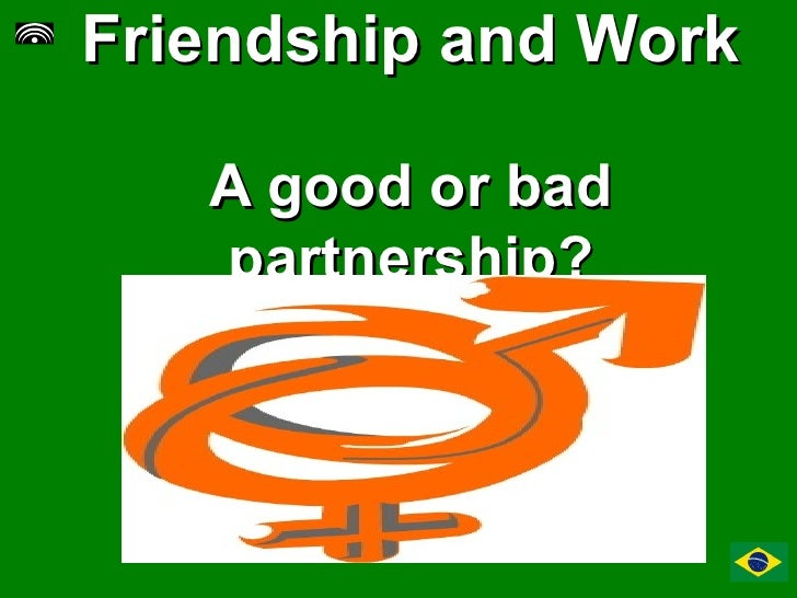 Friendship and Work   A good or bad partnership?