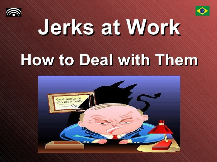 Jerks at Work How to Deal with Them