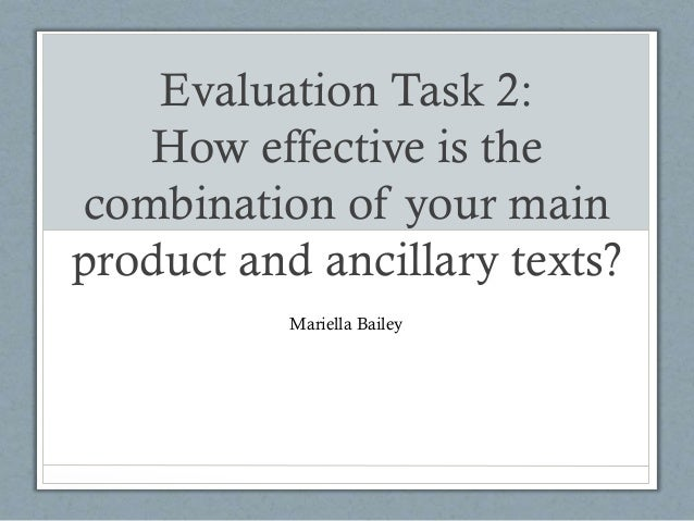 Evaluation Task 2: How effective is the combination of your main product and ancillary texts? Mariella Bailey