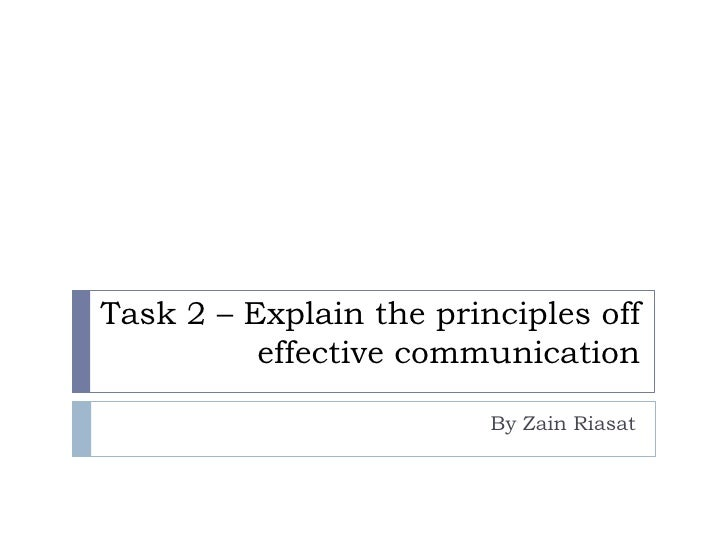 Task 2 – Explain the principles off          effective communication                         By Zain Riasat