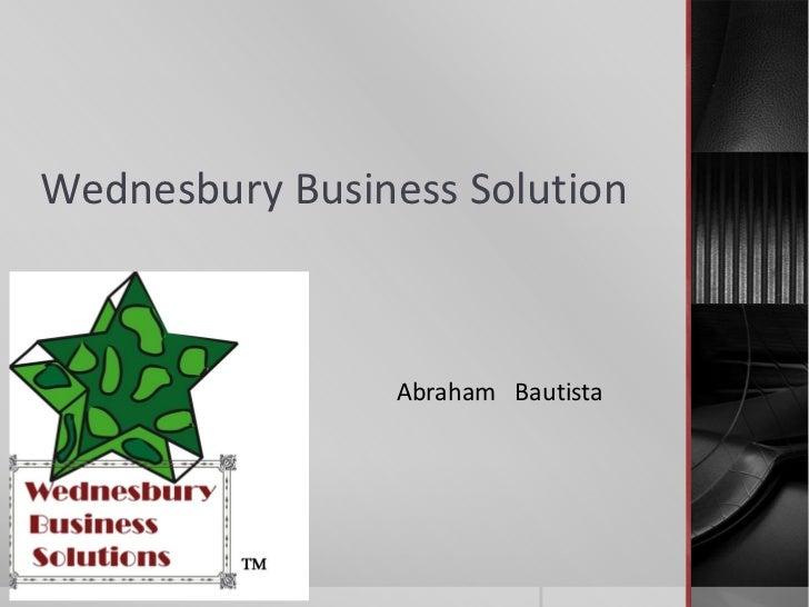 Wednesbury Business Solution                Abraham Bautista