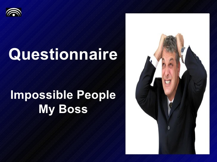 Questionnaire Impossible People My Boss