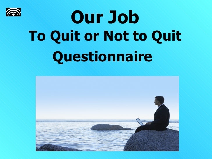 Time To Quit The Job   Questionnaire   Answers
