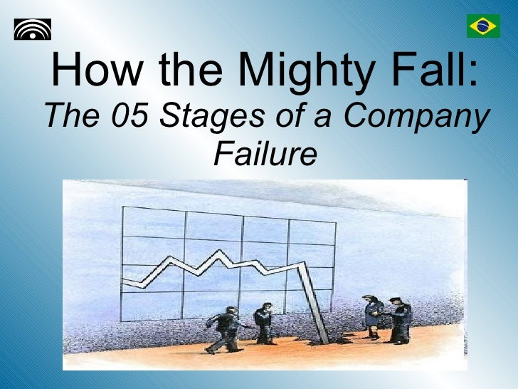 How the Mighty Fall: The 05 Stages of a Company           Failure