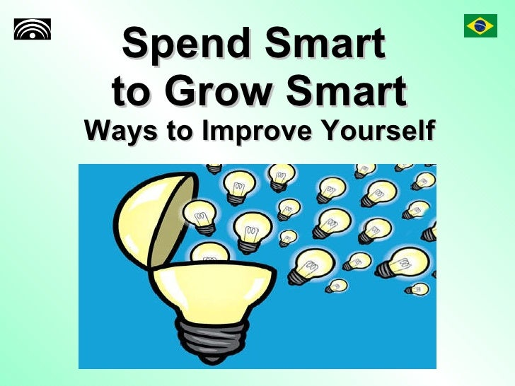 Spend Smart  to Grow Smart Ways to Improve Yourself