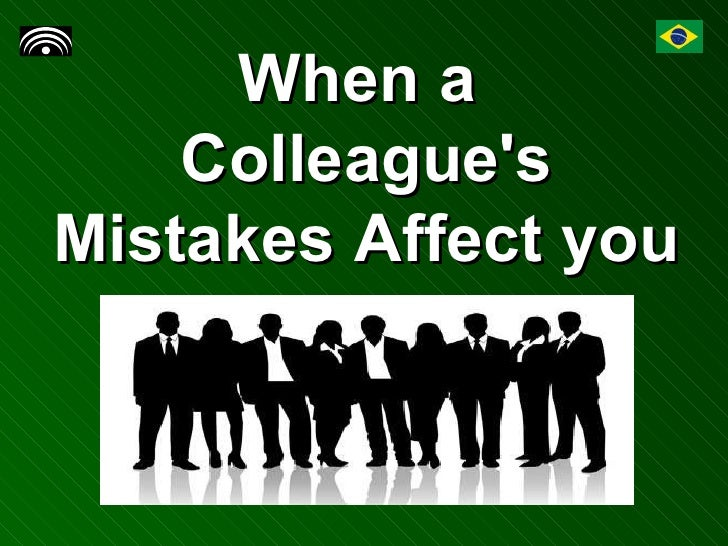 When a  Colleague's Mistakes Affect you