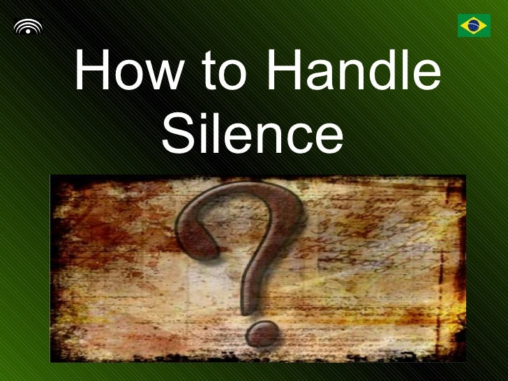 Silence - How To Handle with Silence