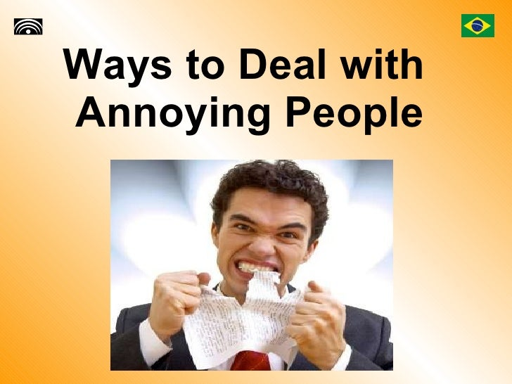 Ways to Deal with  Annoying People