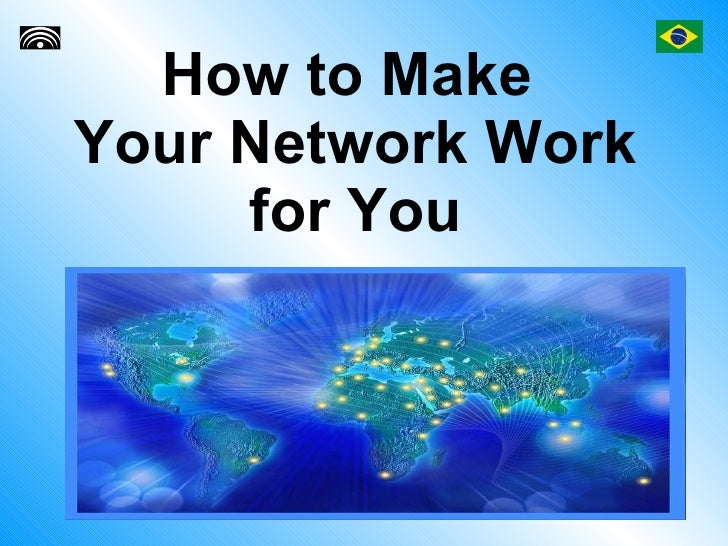 How to Make  Your Network Work for You