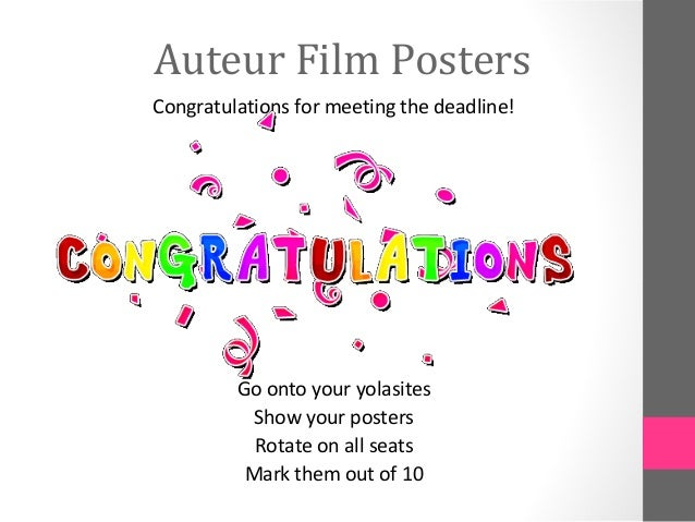 Auteur Film PostersCongratulations for meeting the deadline!Go onto your yolasitesShow your postersRotate on all seatsMark...