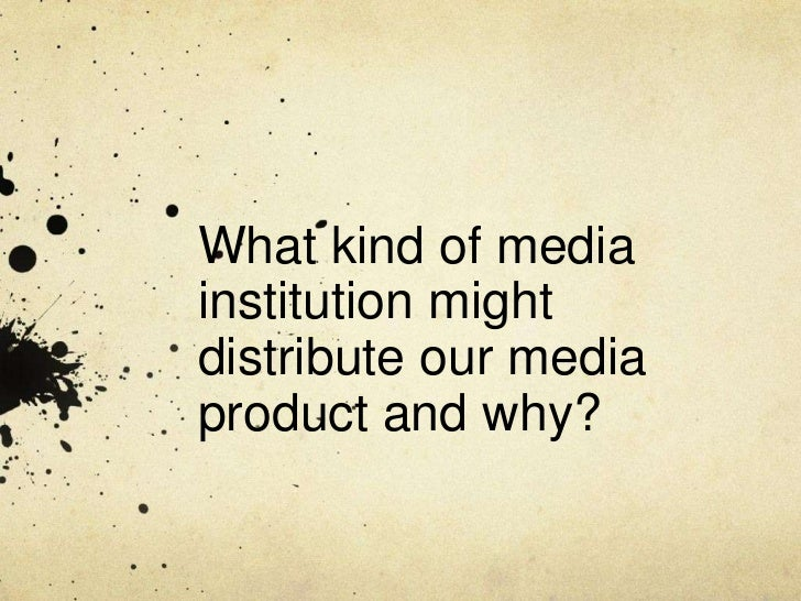 What kind of mediainstitution mightdistribute our mediaproduct and why?