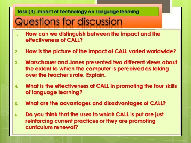 Questions for discussion 1. How can we distinguish between the impact and the effectiveness of CALL? 2. How is the picture...