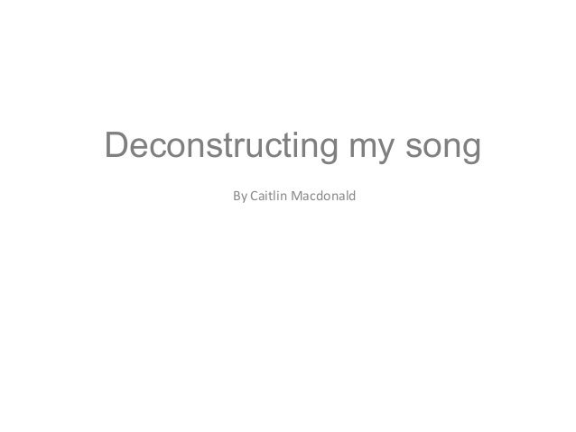 Deconstructing my song By Caitlin Macdonald